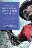 A Post Neoliberal Era In Latin America
