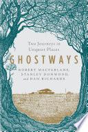 Ghostways  Two Journeys in Unquiet Places Book PDF