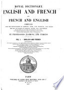 Royal Dictionary English and French and French and English, Comp. from the Dictionaries of Johnson, Todd, Ash, Webster, and Crabbe, from the Last Edition of Chambaud, Garner, and J. Descarrières, the 6th Ed. of the Academy ...