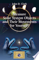 Measure Solar System Objects and Their Movements for Yourself