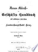 Neues Adreß- und Geschäfts-Handbuch nebst vollständigem Häuserschema der Landeshauptstadt Graz
