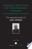 Corporatism  Social Control  and Cultural Domination in Education  From the Radical Right to Globalization