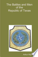 The Battles And Men Of The Republic Of Texas : of all the battle fought during the texas...