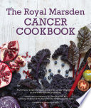 Royal Marsden Cancer Cookbook  Nutritious recipes for during and after cancer treatment  to share with friends and family
