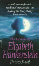 The Memoirs of Elizabeth Frankenstein From Poverty And Raised By A Remarkable Noblewoman