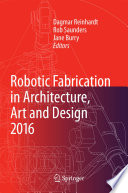 Robotic Fabrication in Architecture  Art and Design 2016