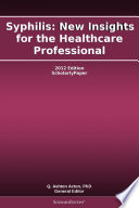 Syphilis New Insights For The Healthcare Professional 2012 Edition