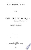 Railroad Laws of the State of New York  from 1850 to 1871  Inclusive Book PDF