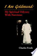 I Am Goldmund: My Spiritual Odyssey with Narcissus