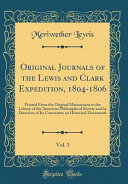 Original Journals of the Lewis and Clark Expedition, 1804-1806, Vol. 3 Printed From the Original Manuscripts in the Library of the American Philosophical Society and by Direction of Its Committee on Historical Documents (Classic Reprint)
