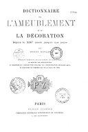 Dictionnaire de l ameublement et de la d  coration depuis le XIIIe si  cle jusqu    nos jours