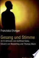 Gesang und Stimme im Erzählwerk von Gottfried Keller, Eduard von Keyserling und Thomas Mann