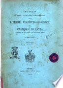 Indagini storiche, artistiche e bibliografiche sulla Libreria Viscontea-Sforzesca del Castello di Pavia, compilate ed illustrate con documenti inediti per cura di un bibliofilo