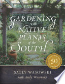 Gardening With Native Plants Of The South : homeowners and professional gardeners are discovering...