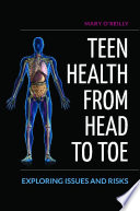Teen Health From Head To Toe Exploring Issues And Risks