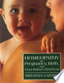 Homeopathy for Pregnancy  Birth  and Your Baby s First Year