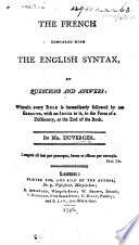 The French Compared with the English Syntax, by Questions and Answers, Etc