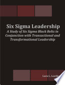 Six Sigma Leadership  A Study of Six Sigma Black Belts in Conjunction with Transactional and Transformational Leadership