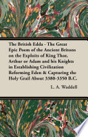 The British Edda   The Great Epic Poem of the Ancient Britons on the Exploits of King Thor  Arthur or Adam and his Knights in Establishing Civilization Reforming Eden   Capturing the Holy Grail About 3380 3350 B C