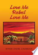 Love Me Rebel Love Me : of how the author, byron shane...