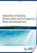 Implication of Digitizing  Miniaturization and Convercence in Media and Entertainment   Trendreport 2001