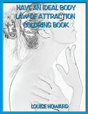 Have an Ideal Body  Law of Attraction Coloring Book