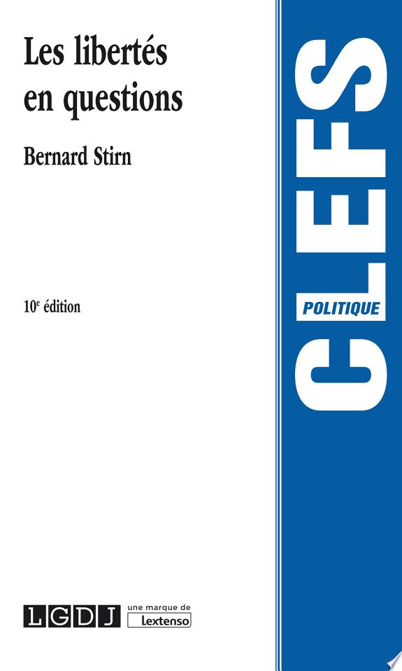 Les libertés en questions / Bernard Stirn,....- Issy-les-Moulineaux : Librairie générale de droit et de jurisprudence, une marque de Lextenso , DL 2017