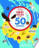 My First Atlas Of The 50 States : america's 50 states, from alabama to wyoming, to...
