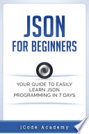 Json For Beginners Your Guide To Easily Learn Json In 7 Days