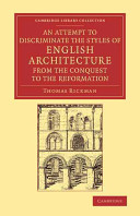 An Attempt to Discriminate the Styles of English Architecture  from the Conquest to the Reformation