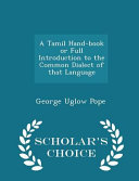 A Tamil Hand Book Or Full Introduction to the Common Dialect of That Language   Scholar s Choice Edition