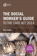 The Social Worker s Guide to the Care Act 2014