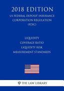 Liquidity Coverage Ratio Liquidity Risk Measurement Standards Us Federal Deposit Insurance Corporation Regulation Fdic 2018 Edition