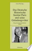 Das Deutsche Historische Institut Paris und seine Gründungsväter