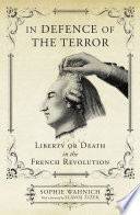 In Defence of the Terror Liberty or Death in the French Revolution