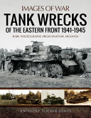 Tank Wrecks of the Eastern Front  1941 1945