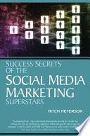 Success Secrets of Social Media Marketing Superstars