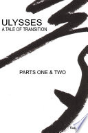 Ulysses   A Tale of Transition   Parts One   Two