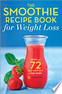 The Smoothie Recipe Book for Weight Loss  Advice and 72 Easy Smoothies to Lose Weight