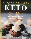 A Year Of Easy Keto Desserts 52 Seasonal Fat Burning Low Carb Desserts Fat Bombs With Less Than 5 Gram Of Carbs