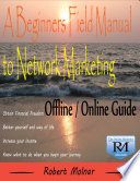 A Beginners Field Manual to Network Marketing   Offline and Online Guide
