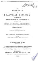 The Elements of Practical Geology as Applicable to Mining  Engineering  Architecture   c