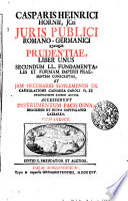 CASPARIS HEINRICI HORNII, JCti JURIS PUBLICI ROMANO-GERMANICI EJUSQUE PRUDENTIAE, LIBER UNUS