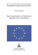 Das Firmenrecht in Frankreich  Belgien und Luxemburg