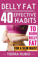 Belly Fat: 40 Effective Habits to Burn Belly Fat for a Slim Waist (Belly Fat, Fat Burning for Women, Weight Loss, Zero Belly Diet, Flat Belly Diet, ABS Diet, Waist Training Workout)