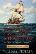 The Treacherous World Of The 16th Century & How The Pilgrims Escaped It: The Prequel To America's Freedom : story! if you like speaking your...
