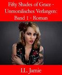 Fifty Shades of Grace   Unmoralisches Verlangen  Band 1   Roman