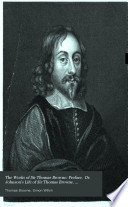 The Works of Sir Thomas Browne  Preface  Dr  Johnson s Life of Sir Thomas Browne  Supplementary memoir by the editor  Mrs  Lyttleton s communication to Bishop Kennet  Pseudodoxia epidemica  books I IV