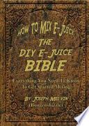 How To Mix E Juice The Diy E Juice Bible