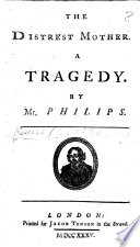 """The Distrest Mother ... [Adapted from Racine's """"Andromaque""""] by Mr. Philips"""